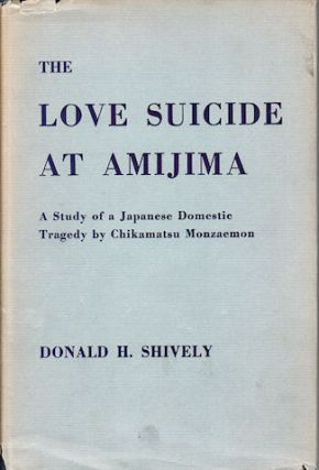 The Love Suicide at Amijima. A Study of a Japanese Domestic Tragedy by Chikamatsu Monzaemon....