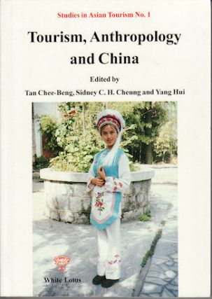 Tourism, Anthropology and China. CHEE-BENG TAN, SIDNEY C. H. CHEUNG AND YANG HUI