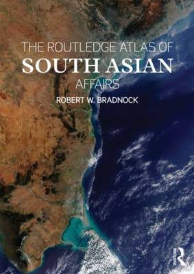 The Routledge Atlas of South Asian Affairs. ROBERT W. BRADNOCK.