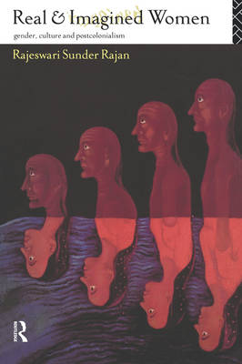 Real and Imagined Women. Gender, Culture and Postcolonialism. RAJESWARI SUNDER RAJAN