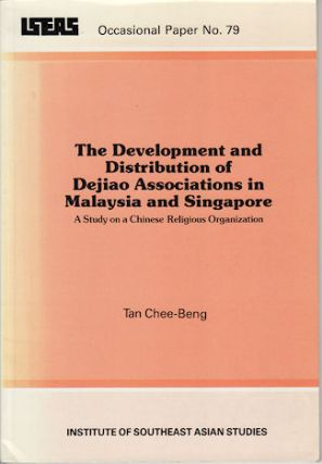 The Development and Distribution of Dejiao Associations in Malaysia and Singapore. A Study on a Chinese Religious Organization. TAN CHEE-BENG.
