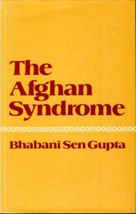 The Afghan Syndrome. How to live with Soviet Power. BHABANI SEN GUPTA