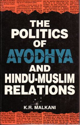 The Politics of Ayodhya & Hindu-Muslim Relations. K. R. MALKANI
