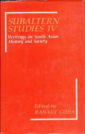 Subaltern Studies IV. Writings on South Asian History and Society. RANAJIT GUHA