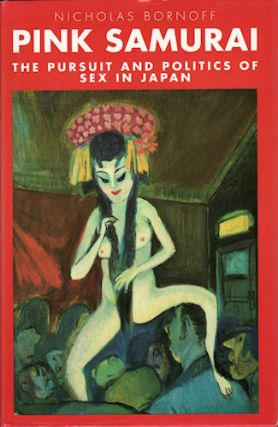 Pink Samurai. The Pursuit and Politics of Sex in Japan. NICHOLAS BORNOFF