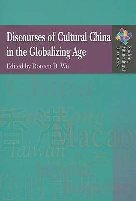 Discourses of Cultural China in the Globalizing Age. DOREEN D. WU