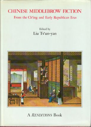 Chinese Middlebrow Fiction: From the Ch'ing and Early Republican Eras. LIU TS'UN-YAN.