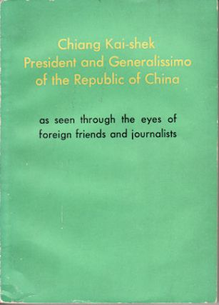 Chiang Kai-shek, President and Generalissimo of the Republic of China, as seen through the eyes...