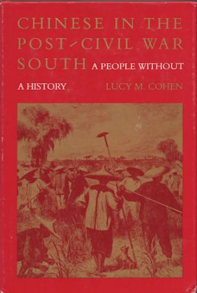Chinese in the Post-Civil War South. A People without a History. LUCY M. COHEN