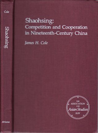 Shaohsing: Competition and Cooperation in Nineteenth-Century China. JAMES H. COLE.