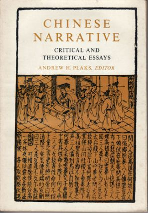 Chinese Narrative. Critical and Theoretical Essays. ANDREW H. PLAKS
