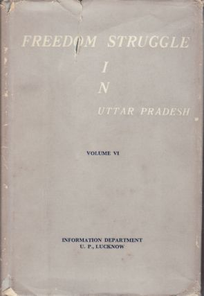 Freedom Struggle in Uttar Pradesh. Volume VI Consolidated Index and Chronology. S. A. A. RIZVI