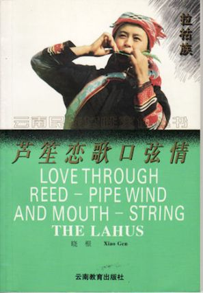 Love Through Reed-Pipe Wind and Mouth-String. The Lahus. XIAO GEN.