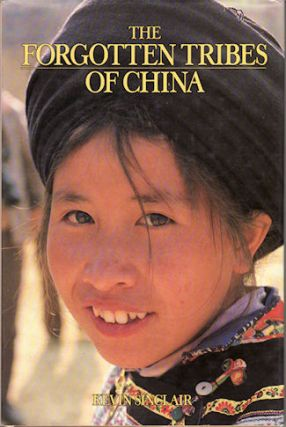 The Forgotten Tribes of China. KEVIN SINCLAIR.