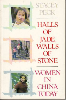 Halls of Jade, Walls of Stone. Women in China Today. STACEY PECK