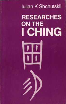 Researches on the I Ching. IULIAN KOSTANTINOVICH SHCHUTSKII, ETC, W. L., MCDONALD