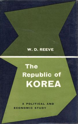 The Republic of Korea. A Political and Economic Study. W. D. REEVE.