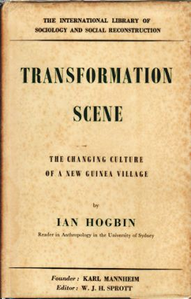 Transformation Scene. The Changing Culture of a New Guinea Village. IAN HOGBIN