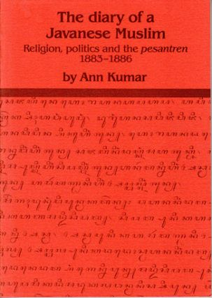 The Diary of a Javanese Muslim. Religion, Politics and the Pesantren 1883-1886. ANN KUMAR
