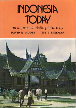 Indonesia Today. An Impressionistic Picture. DAVID R. MOORE, JEFF J., FREEMAN