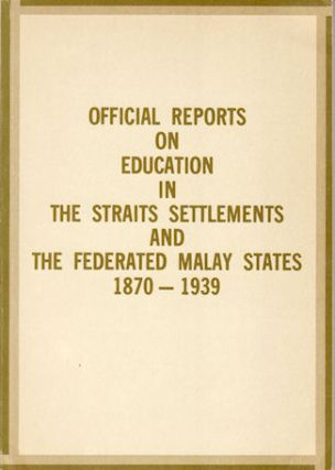 Official Reports on Education in the Straits Settlements and The Federated Malay States 1870 -...