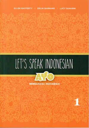 Let's Speak Indonesian Volume 1. Ayo Berbahasa Indonesia. ELLEN RAFFERTY