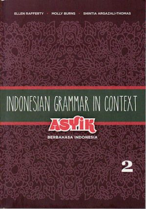 Indonesian Grammar in Context Vol 2. Asyik Berbahasa Indonesia. ELLEN RAFFERTY