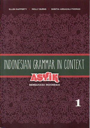 Indonesian Grammar in Context. Vol 1. Asyik Berbahasa Indonesia. ELLEN RAFFERTY