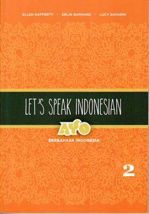 Let's Speak Indonesian Vol 2. Ayo Berbahasa Indonesia. ELLEN RAFFERTY