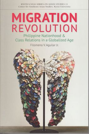 Migration Revolution. Philippine Nationhood and Class Relations in a Globalized Age. FILOMENO...