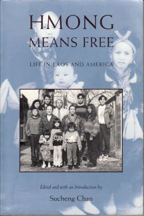 Hmong Means Free. Life in Laos and America. SUCHENG CHAN, SUCHENG, CHAN