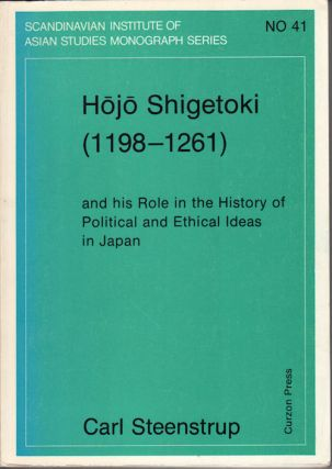 Hojo Shigetoki (1198-1261) and his Role in the History of Political and Ethical Ideas in Japan....