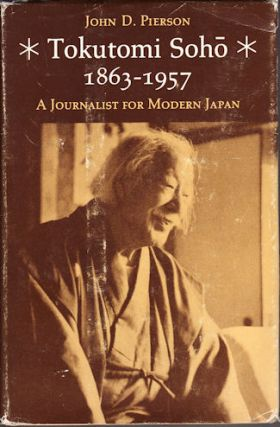 Tokutomi Soho 1863-1957. A Journalist for Modern Japan. JOHN D. PIERSON