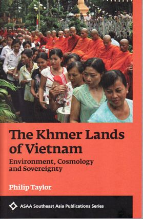 The Khmer Lands of Vietnam. Environment, Cosmology and Sovereignty. PHILIP TAYLOR