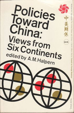 Policies Toward China: Views from Six Continents. A. M. HALPERN