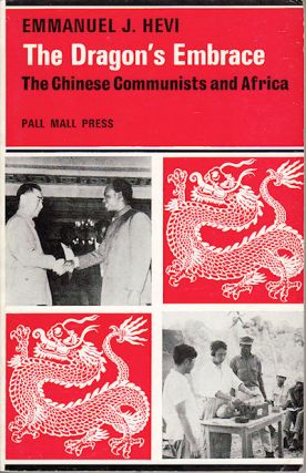 The Dragon's Embrace. The Chinese Communists and Africa. EMMANUEL J. HEVI