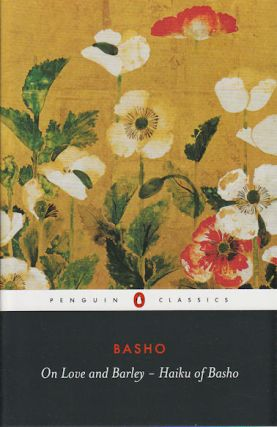 On Love and Barley. Haiku of Basho. BASHO MATSUO, LUCIEN, STRYK