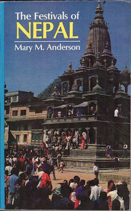 The Festivals of Nepal. MARY M. ANDERSON