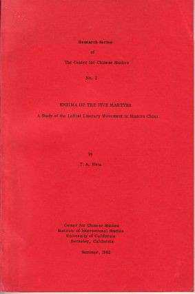 Enigma of the Five Martyrs. A Study of the Leftist Literary Movement in Modern China. HSIA. T. A