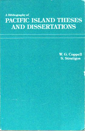 A Bibliography of Pacific Island Theses and Dissertations. WILLIAM G. AND S. STRATIOS COPPELL
