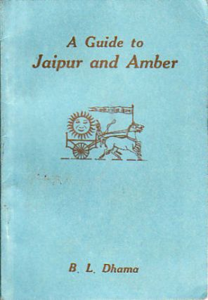 A Guide to Jaipur and Amber. B. L. DHAMA