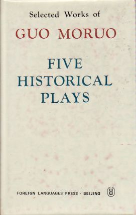 Selected Works of Guo Moruo. Five Historical Plays. MORUO GUO.