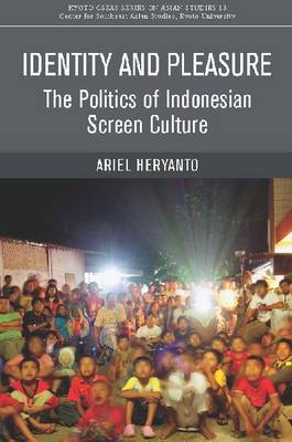 Identity and Pleasure. The Politics of Indonesian Screen Culture. ARIEL HERYANTO