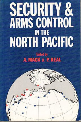 Security & Arms Control In The North Pacific. A. MACK, P. KEAL.