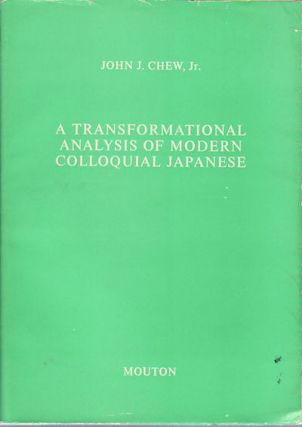 A Transformational Analysis of Modern Colloquial Japanese. JOHN J. CHEW JR