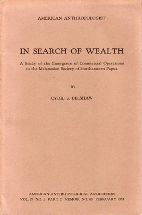 In Search of Wealth. A Study of the Emergence of Commercial Operations in the Melanesian Society...