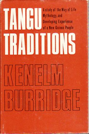 Tangu Traditions. A study of the Way of Life Mythology, and Developing Experience of a New Guinea...