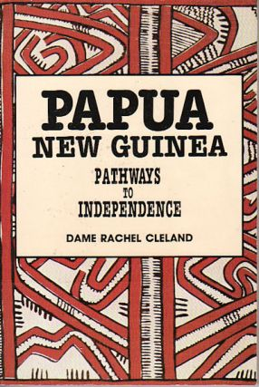 Pathways to Independence. Story of Official and Family life in Papua New Guinea 1951- 1975. DAME...