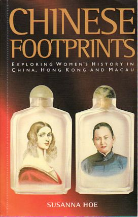 Chinese Footprints. Exploring Women's History in China, Hong Kong and Macau. SUSANNA HOE