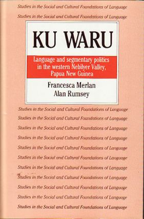 Ku Waru. Language and segmentary politics in the western Nebilyer Valley, Papua New Guinea....
